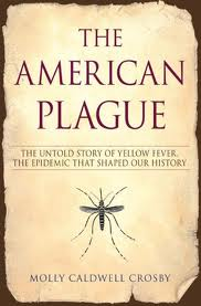 The Amerian Plague by Molly Caldwell Crosby